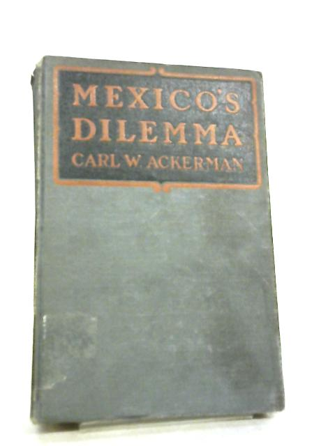 Mexico's Dilemma By Carl W. Ackerman