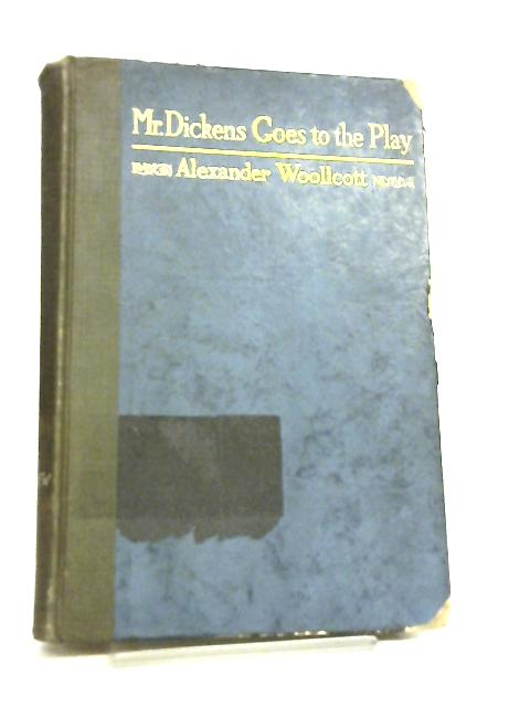 Mr. Dickens Goes To The Play By Alexander Woollcott