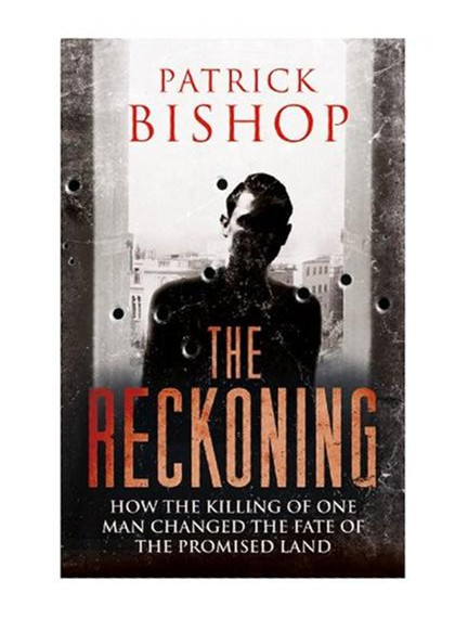 The Reckoning: How the Killing of One Man Changed the Fate of the Promised Land By Patrick Bishop
