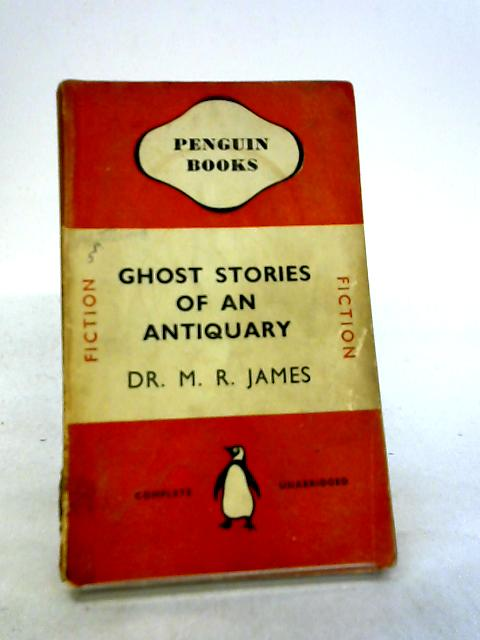 Ghost Stories Of An Antiquary. By Dr. M. R. James. Penguin : 1940. by Dr. M. R. James