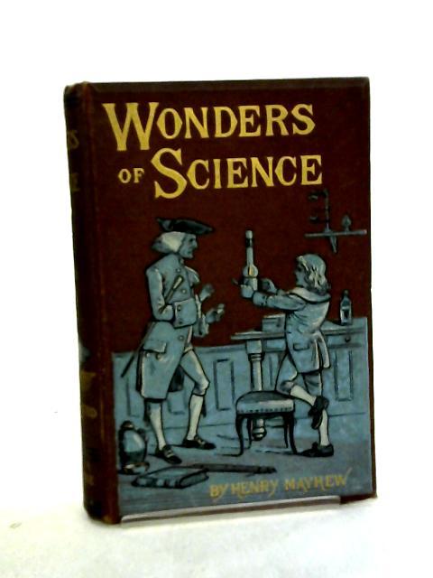 Wonders of Science by Henry Mayhew