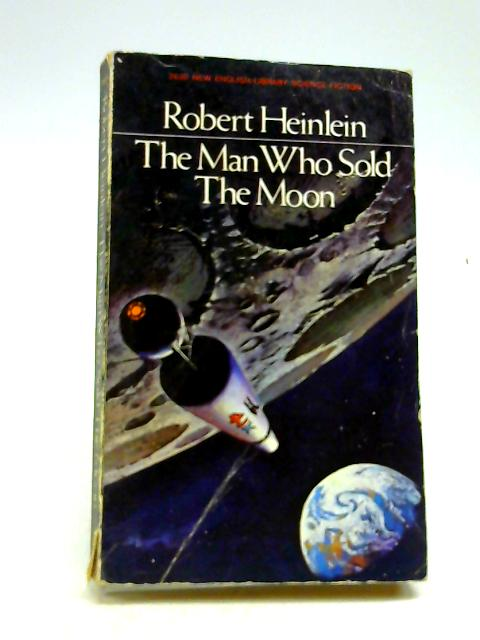 Man Who Sold the Moon by Robert A. Heinlein