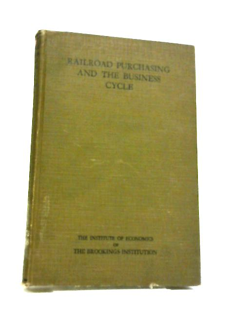 Railroad Purchasing And The Business Cycle, (The Institute Of Economics Of The Brookings Institution ... [Publication no. 34]) by John Everette Partington