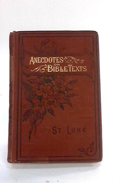 Anecdotes on Bible Texts: St. Luke By J. L. Nye