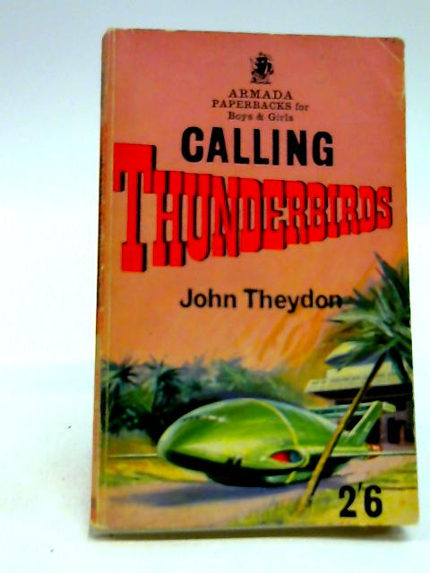 Thunderbirds: Calling Thunderbirds by John Theydon. Cover And Text Illustrations By Pete