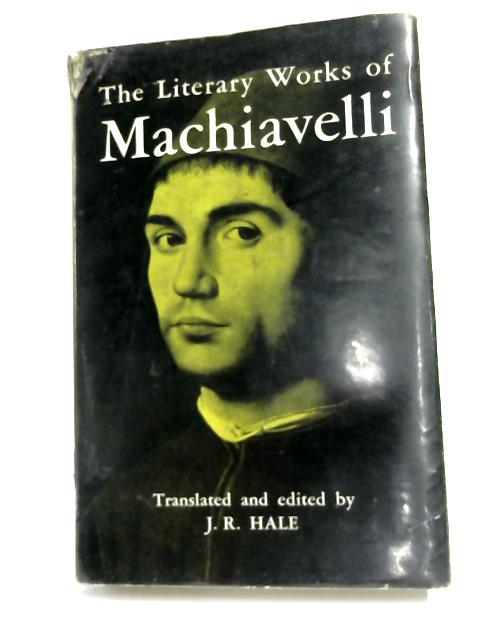 The Literary Works of Machiavelli by J R Hale,