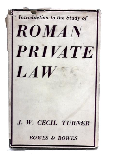 Introduction to the Study of Roman Private Law By J W Cecil Turner