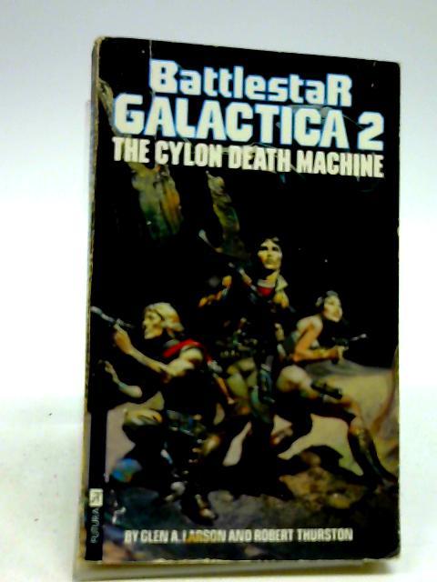 Battlestar Galactica 2 The Cylon Death Machine by Larson, Glen A.