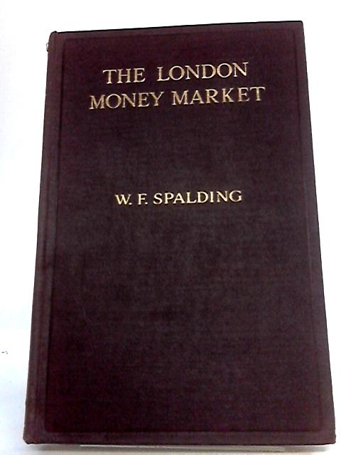 The London Money Market by Spalding, William Frederick