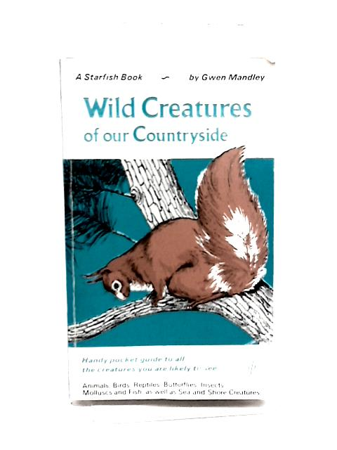 Wild creatures of Our Contryside By Gwen Mandley