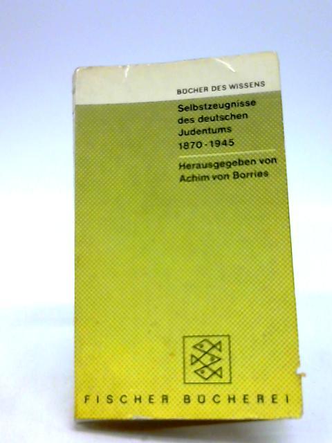 Selbstzeugnisse Des Deutchen Judentums 1870-1945 By Achim V. Borries