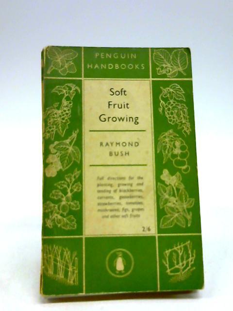 Soft fruit growing for the amateur (A Penguin handbook, PH 1) by Raymond Bush