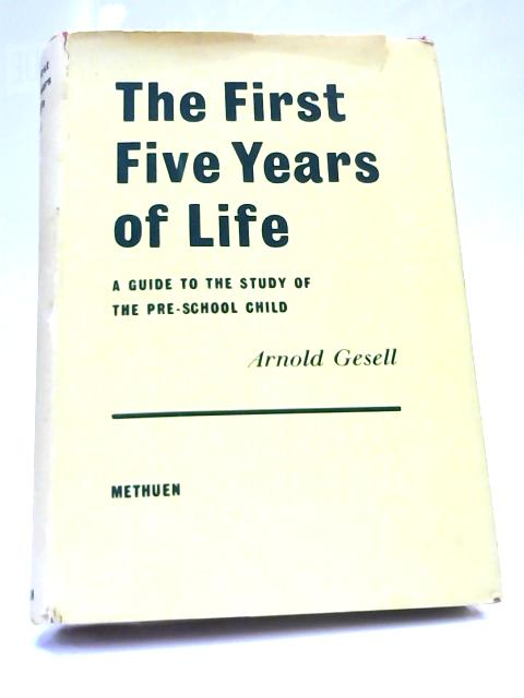 The First Five Years of Life by A Gesell,