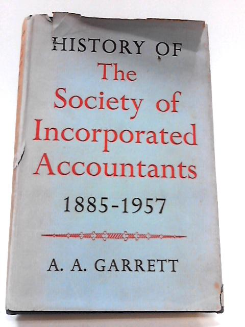 History of the Society of Incorporated Accountants, 1885-1957 By Garrett, A. A
