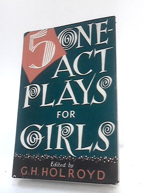 Five One-Act Plays for Girls by Holroyd GH (ed)
