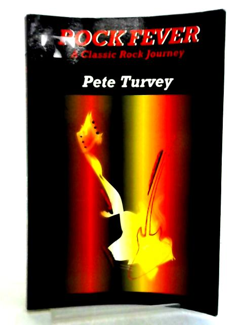 Rock Fever, A Classic Rock Journey By Mr Pete Turvey