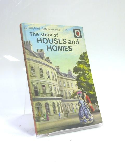 The Story Of Houses And Homes by Richard Bowood