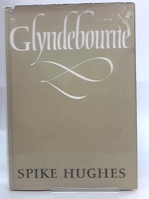 Glyndebourne A history of the festival opera. by Spike Hughes