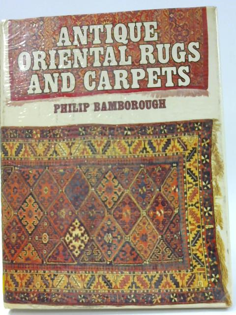 Antique Oriental Rugs and Carpets by Philip Bamborough