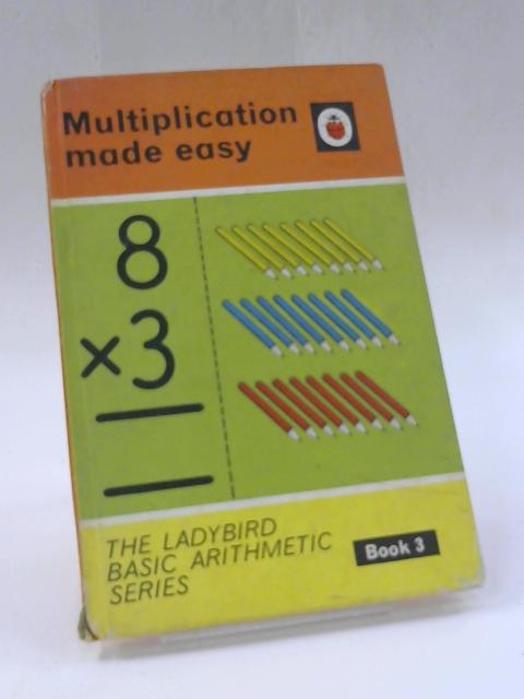 Multiplication Made Easy - The Ladybird Basic Arithmetic Series Book 3 Series 678 by W Murray