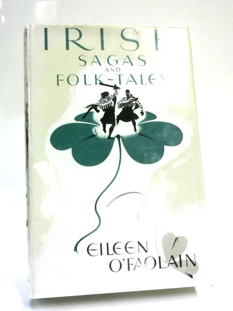 Irish Sagas and Folk-Tales by Eileen O'Faolain,