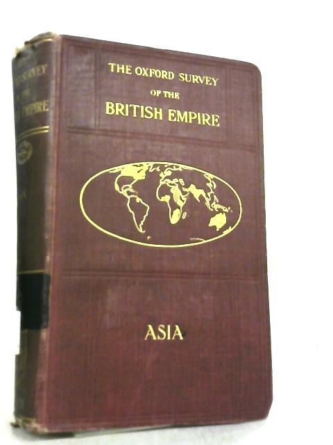 The Oxford Survey of The British Empire, The British Isles Asia by A. J. Herbertson