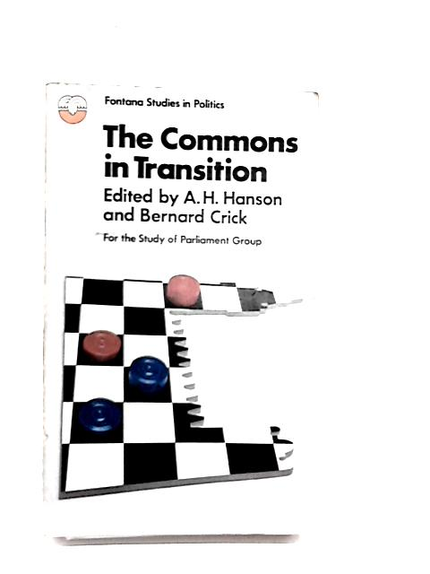 The Commons in Transition By Members of The Study of Parliament Group by Hanson, A H and Crick, Bernard