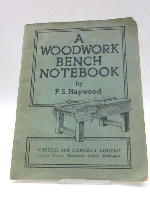 A Woodwork Bench Notebook by F. S. Haywood