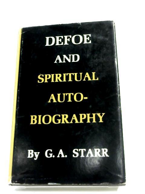 Defoe & Spiritual Autobiography by G. A. Starr,