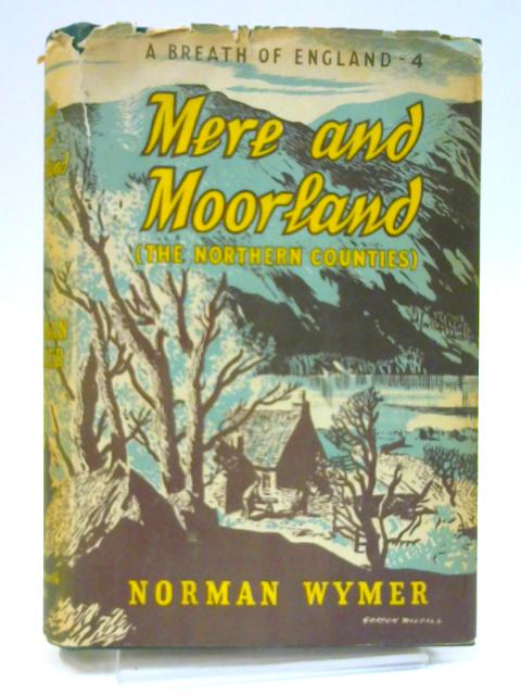 Mere and Moorland (The Northern Counties) By Norman Wymer