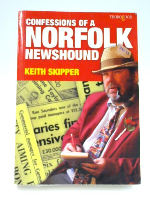 Confessions of a Norfolk Newshound By Keith Skipper