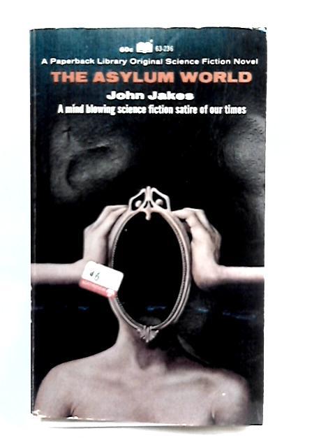The Asylum World by Jakes, John