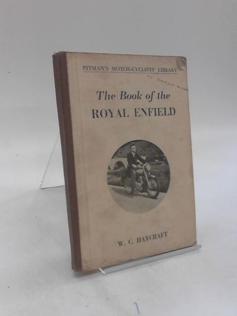 The Book Of The Royal Enfield by W. C. Haycraft