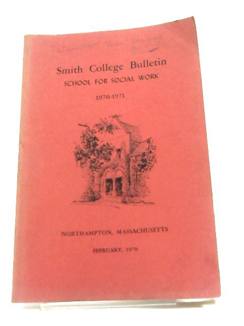 Smith College Bulletin: School for Social Work 1970-1971 by Anon