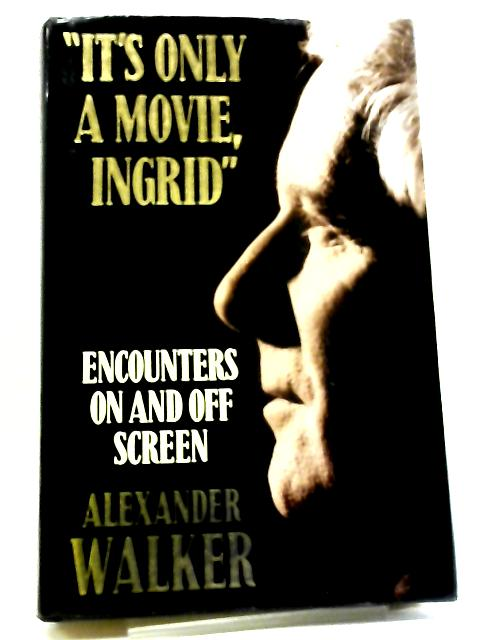 It's Only a Movie Ingrid: Encounters On And Off Screen By Alexander Walker