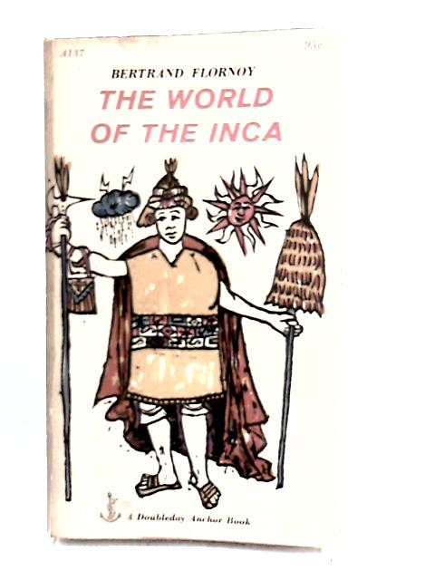 The world of the Inca (Doubleday anchor books) By Flornoy, Bertrand