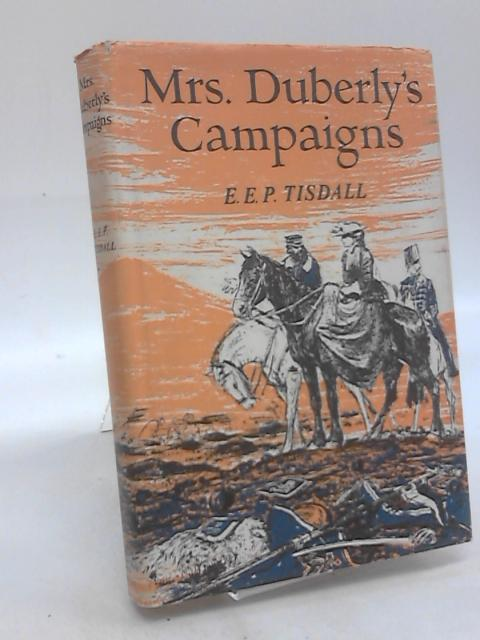 Mrs Duberly's Campaigns: An Englishwoman's experiences in the Crimean War and tIndian Mutiny by E E Percy Tisdall