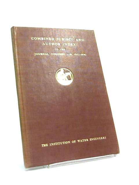 The Institution of Water Engineers volumes 1-10 By B J Dangerfield