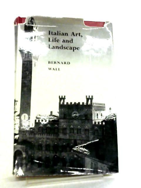 Italian Art, Life and Landscape by Bernard Wall