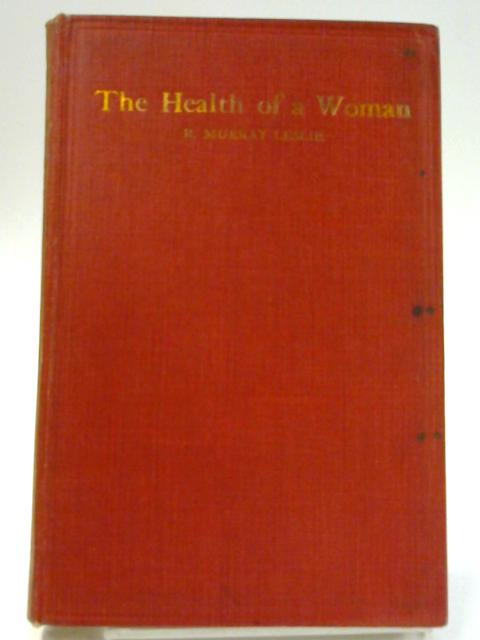 The Health of A Woman By R. Murray Leslie