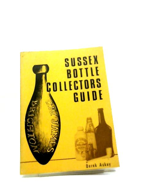 Sussex Bottle Collectors Guide by Derek Askey