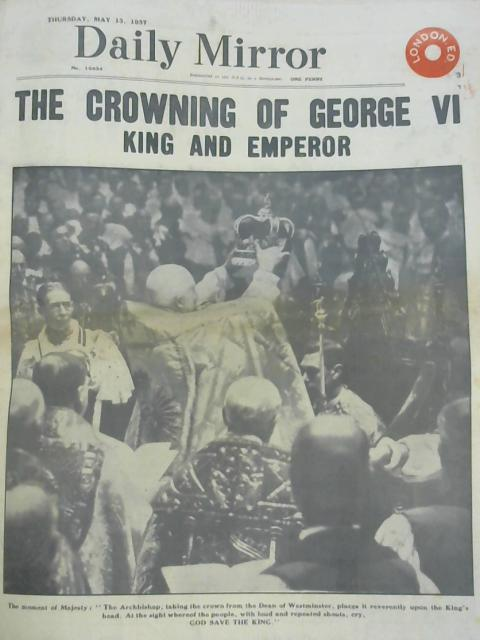 Daily Mirror The Crowning Of King George VI 13th may 1937 by Various