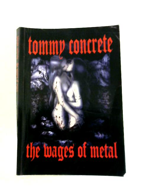 The Wages of Metal by Tommy Concrete