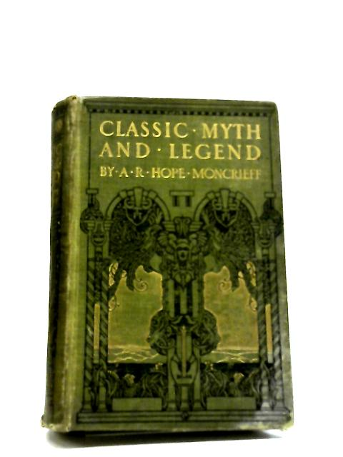 Classic Myth and Legend by A. R. Hope Moncrieff
