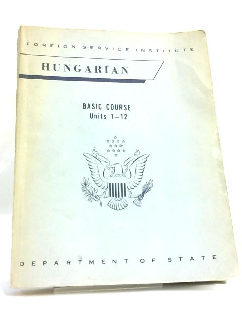 Hungarian, Basic Course Units 1 - 12 By Carelton T. Hodge