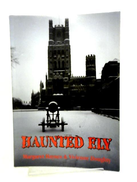 Haunted Ely by Margaret Haynes & Vivienne Doughty