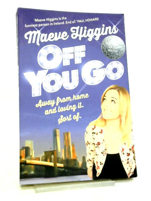Off You Go, Away from home and loving it. Sort of. By Maeve Higgins