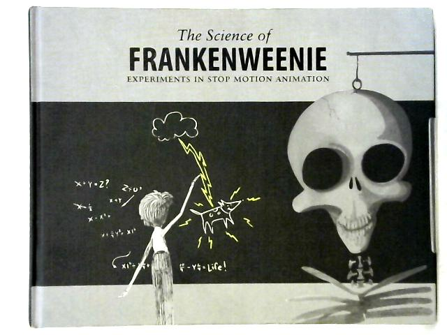 The Science of Frankenweenie, Experiments in Stop Motion Animation by Leah Gallo & Holly Kempf