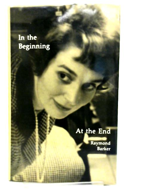 In the Beginning - at the End by Raymond Barker