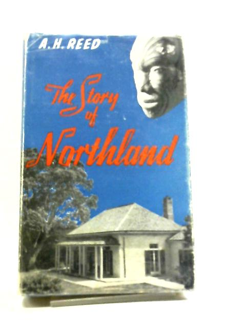 The Story Of Northland by A. H. Reed